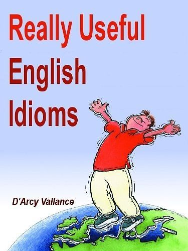 Really Useful English Idioms D'Arcy Vallance